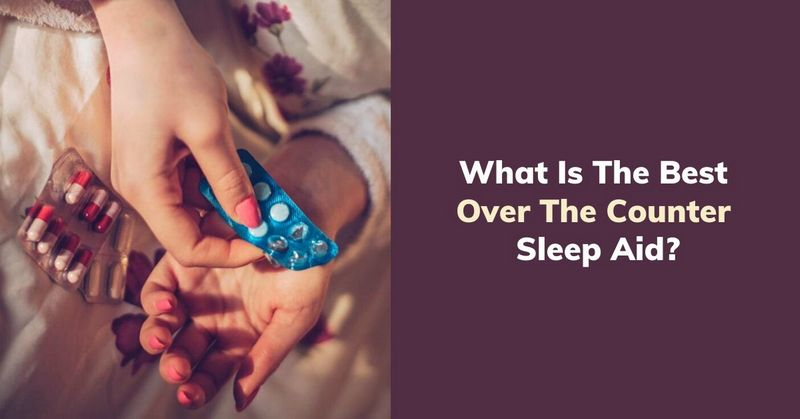 What Is The Best Over The Counter Sleep Aid_