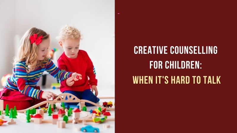 Creative Counselling for Children When It's Hard to Talk