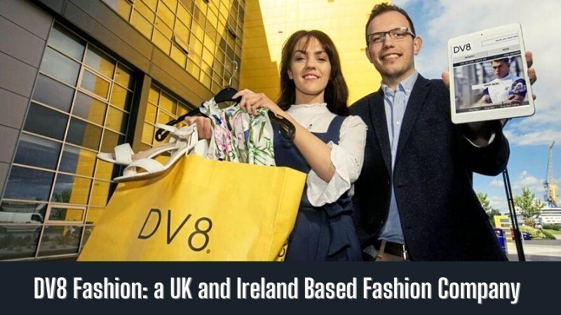 DV8 Fashion a UK and Ireland Based Fashion Company